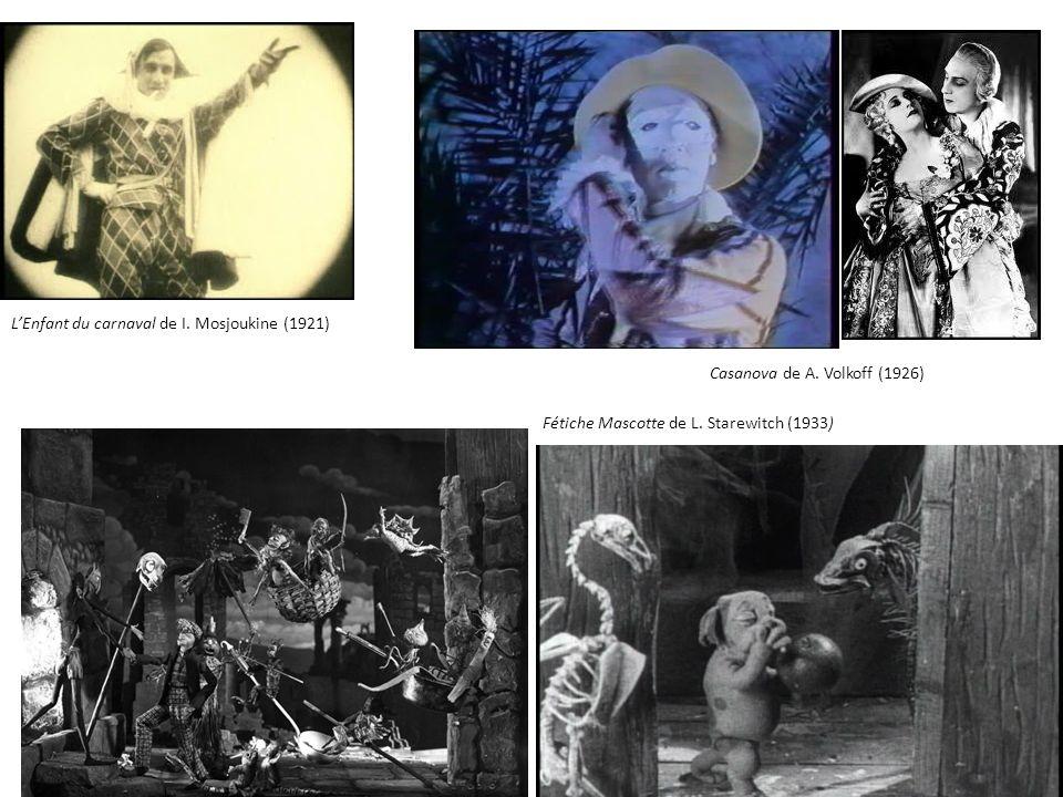 Casanova de A. Volkoff (1926) Fétiche Mascotte de L. Starewitch (1933) LEnfant du carnaval de I. Mosjoukine (1921)