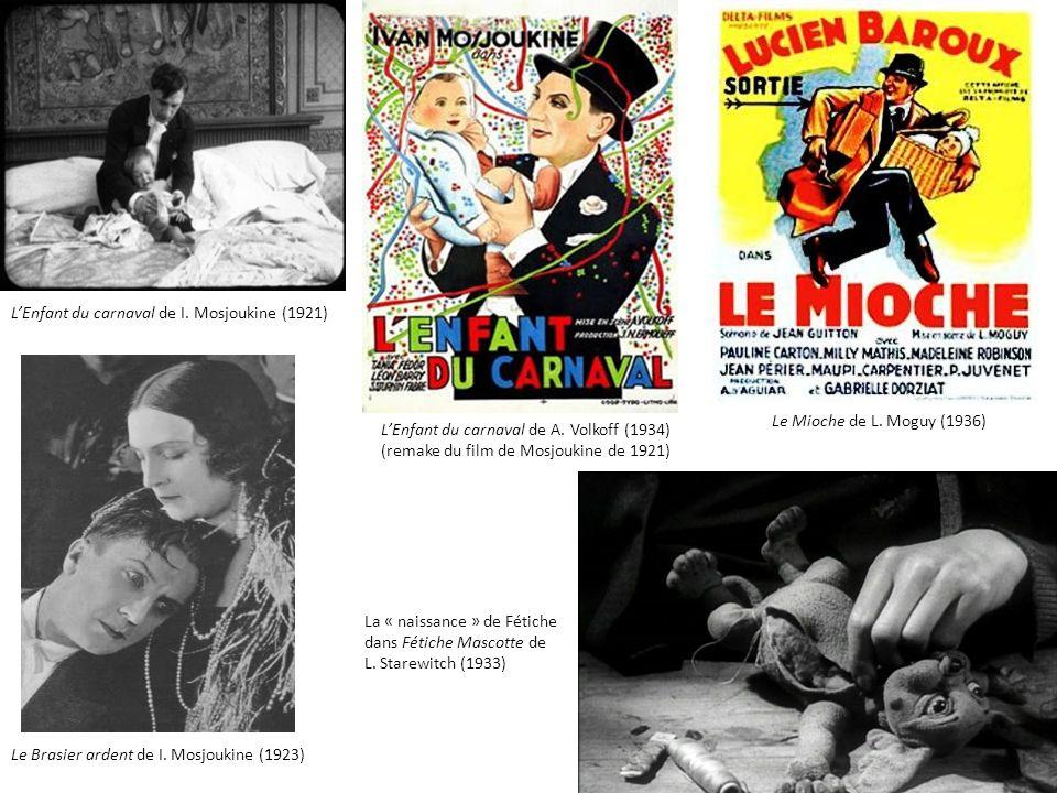 LEnfant du carnaval de A. Volkoff (1934) (remake du film de Mosjoukine de 1921) Le Mioche de L. Moguy (1936) Le Brasier ardent de I. Mosjoukine (1923)