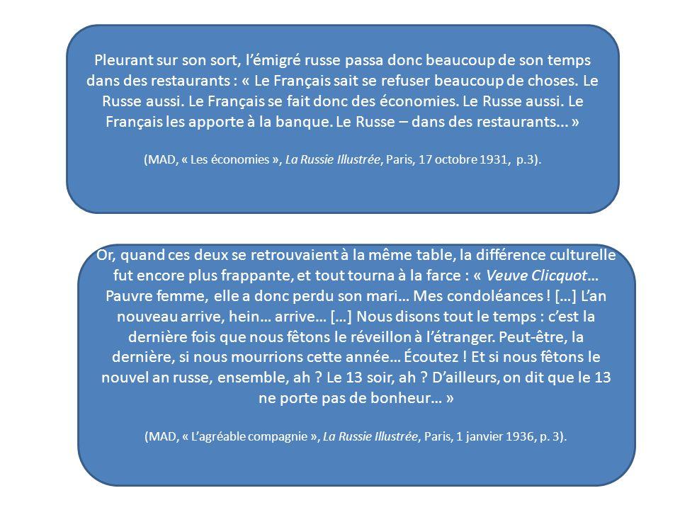 Pleurant sur son sort, lémigré russe passa donc beaucoup de son temps dans des restaurants : « Le Français sait se refuser beaucoup de choses. Le Russ