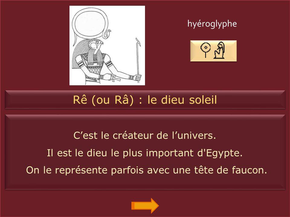 Rê (ou Râ) : le dieu soleil Cest le créateur de lunivers.