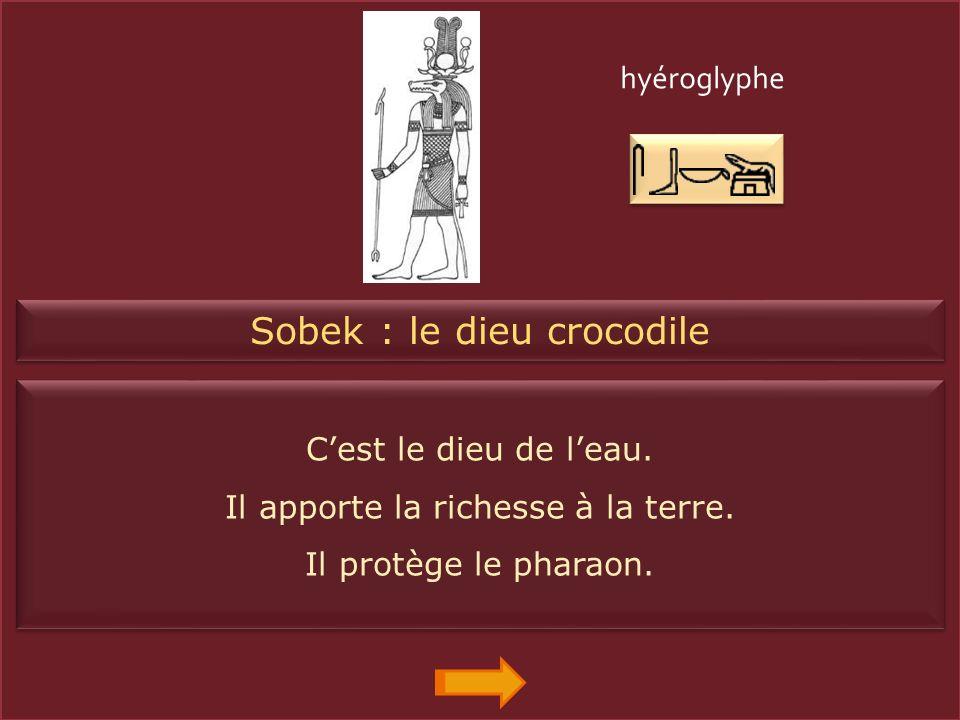 Sobek : le dieu crocodile Cest le dieu de leau.Il apporte la richesse à la terre.