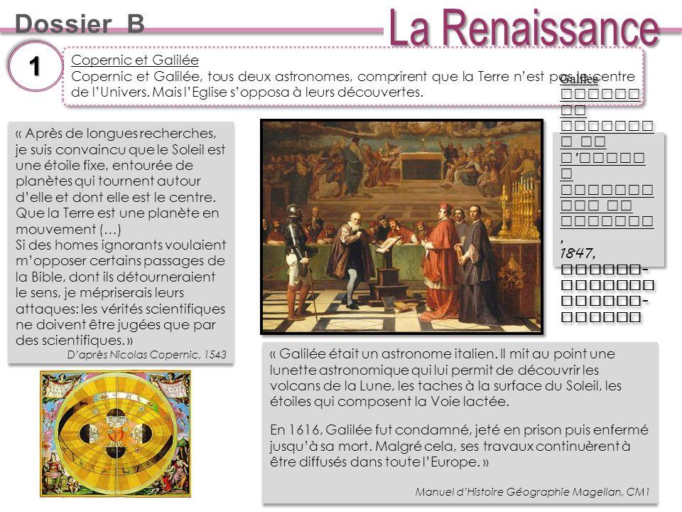 Dossier B Copernic et Galilée Copernic et Galilée, tous deux astronomes, comprirent que la Terre nest pas le centre de lUnivers.