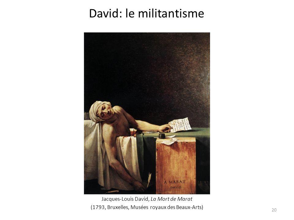 Jacques-Louis David, La Mort de Marat (1793, Bruxelles, Musées royaux des Beaux-Arts) David: le militantisme 20