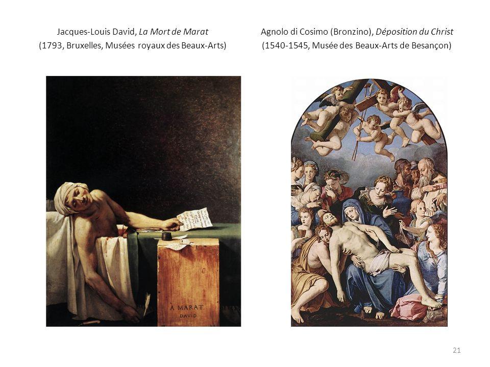 Jacques-Louis David, La Mort de Marat (1793, Bruxelles, Musées royaux des Beaux-Arts) Agnolo di Cosimo (Bronzino), Déposition du Christ (1540-1545, Musée des Beaux-Arts de Besançon) 21