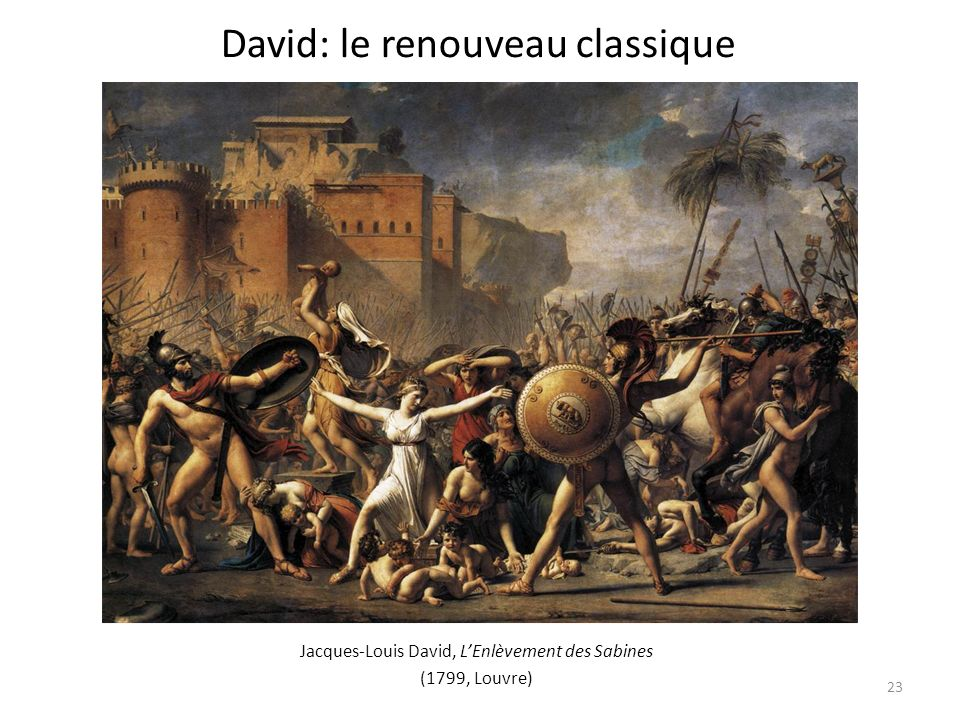 Jacques-Louis David, LEnlèvement des Sabines (1799, Louvre) David: le renouveau classique 23