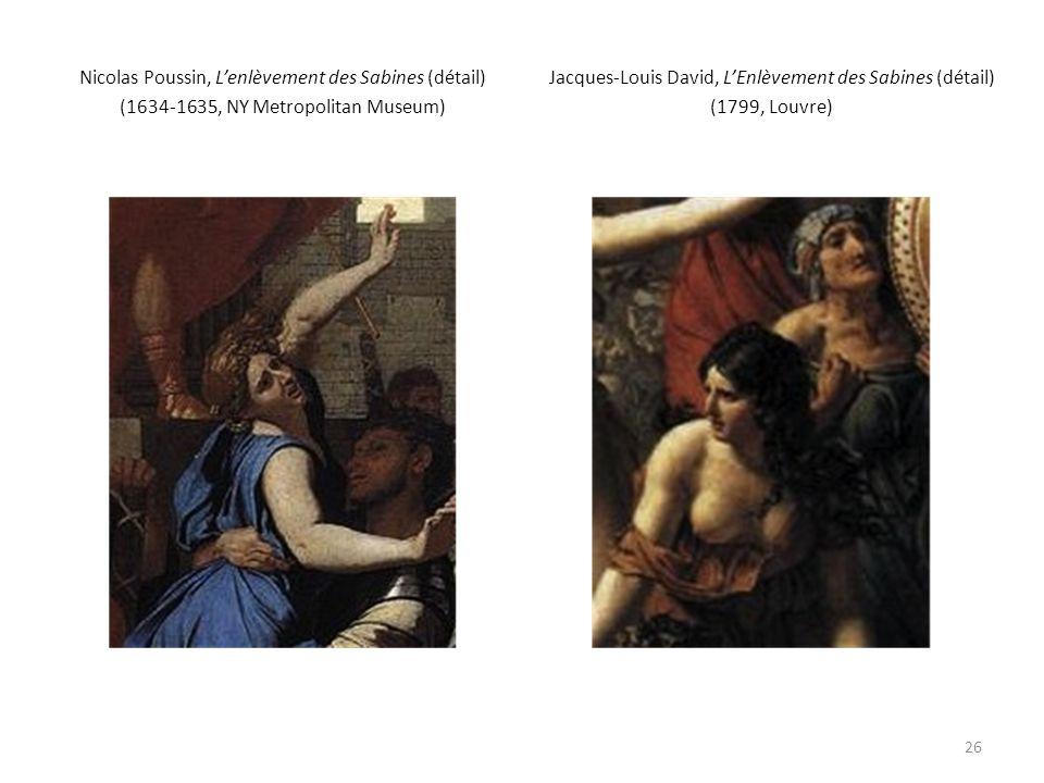 Nicolas Poussin, Lenlèvement des Sabines (détail) (1634-1635, NY Metropolitan Museum) Jacques-Louis David, LEnlèvement des Sabines (détail) (1799, Louvre) 26