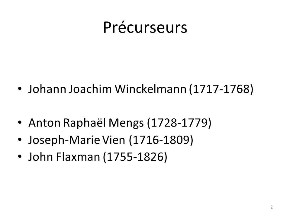 Précurseurs Johann Joachim Winckelmann (1717-1768) Anton Raphaël Mengs (1728-1779) Joseph-Marie Vien (1716-1809) John Flaxman (1755-1826) 2
