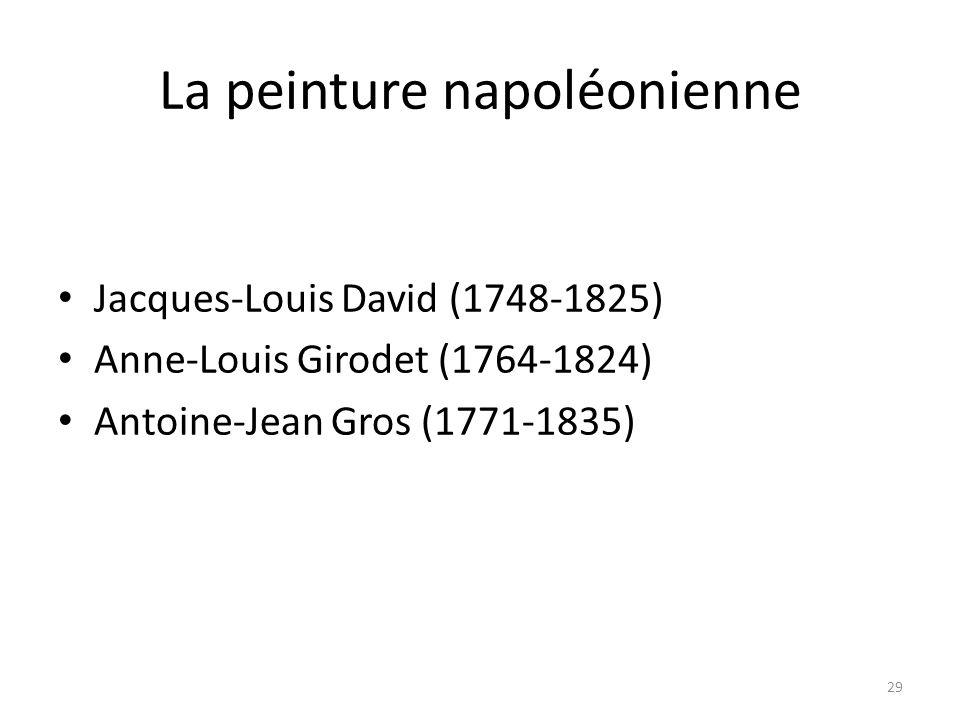 La peinture napoléonienne Jacques-Louis David (1748-1825) Anne-Louis Girodet (1764-1824) Antoine-Jean Gros (1771-1835) 29