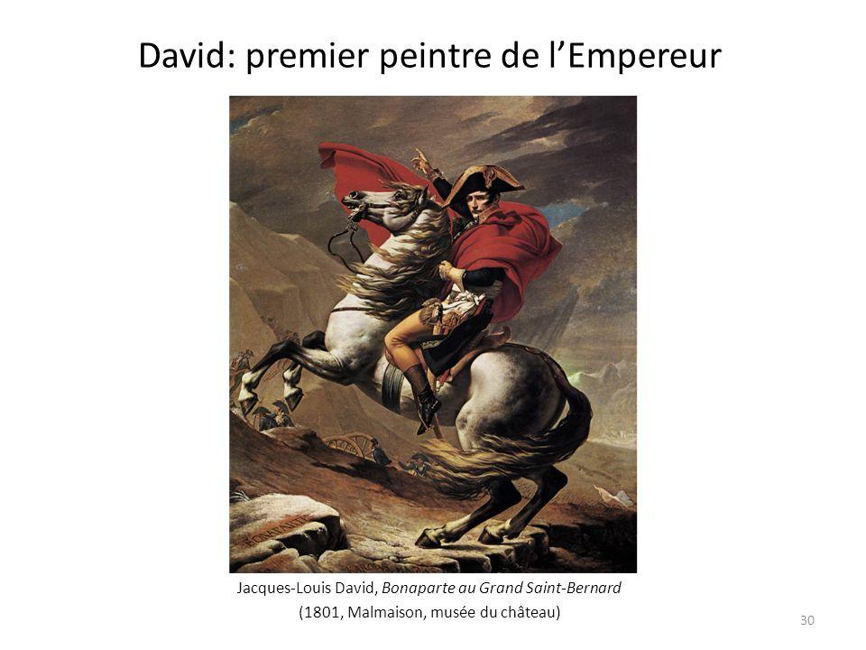 Jacques-Louis David, Bonaparte au Grand Saint-Bernard (1801, Malmaison, musée du château) David: premier peintre de lEmpereur 30