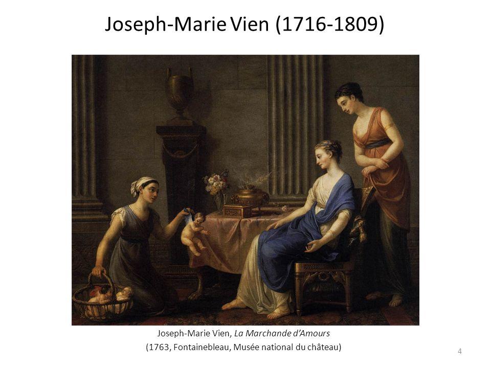 Joseph-Marie Vien, La Marchande dAmours (1763, Fontainebleau, Musée national du château) Joseph-Marie Vien (1716-1809) 4