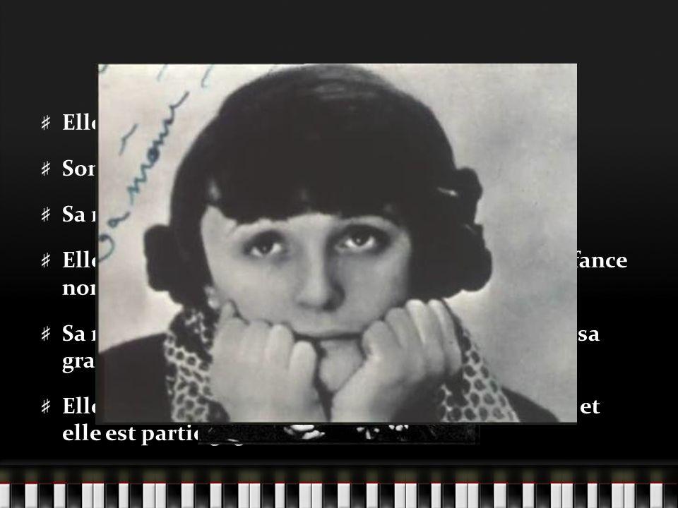 Son enfance Elle est née le 19 décembre, 1915. Son père était contorsionniste dans un cirque. Sa mère était chanteuse de la rue. Elle avait une vie dé
