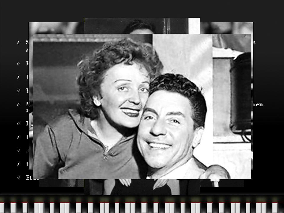 Ses amours Son premier amour était Louis Dupont avec qui elle a eu une enfant à lâge de 17 ans Lenfant est morte à lâge de 2 ans Raymond Asso, son producteur et coach vocal, en 1937 Le comédien Paul Meurisse Yves Montand en 1944 Marcel Cerdan, lamour de sa vie, boxeur français.