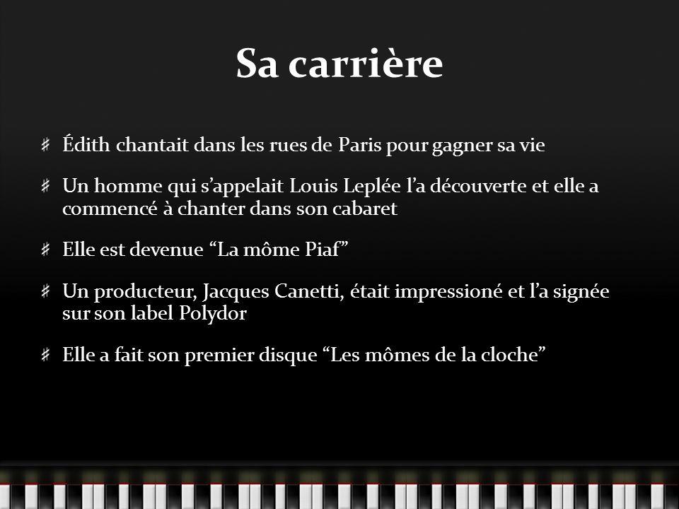Sa carrière Édith chantait dans les rues de Paris pour gagner sa vie Un homme qui sappelait Louis Leplée la découverte et elle a commencé à chanter da