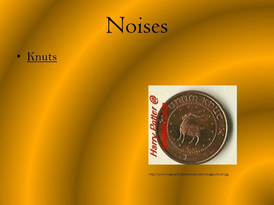 Noises Knuts http://www.hogwarts.esmartweb.com/images/knutt.jpg