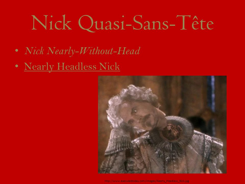 Nick Quasi-Sans-Tête Nick Nearly-Without-Head Nearly Headless Nick http://www.executedtoday.com/images/Nearly_Headless_Nick.jpg