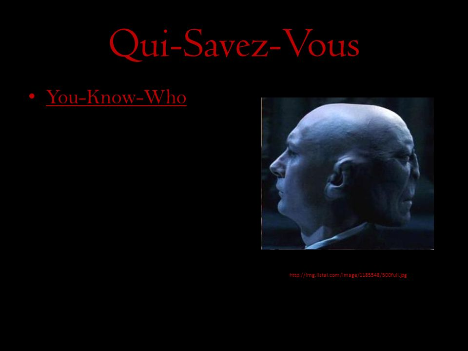 Qui-Savez-Vous You-Know-Who http://img.listal.com/image/1185548/500full.jpg