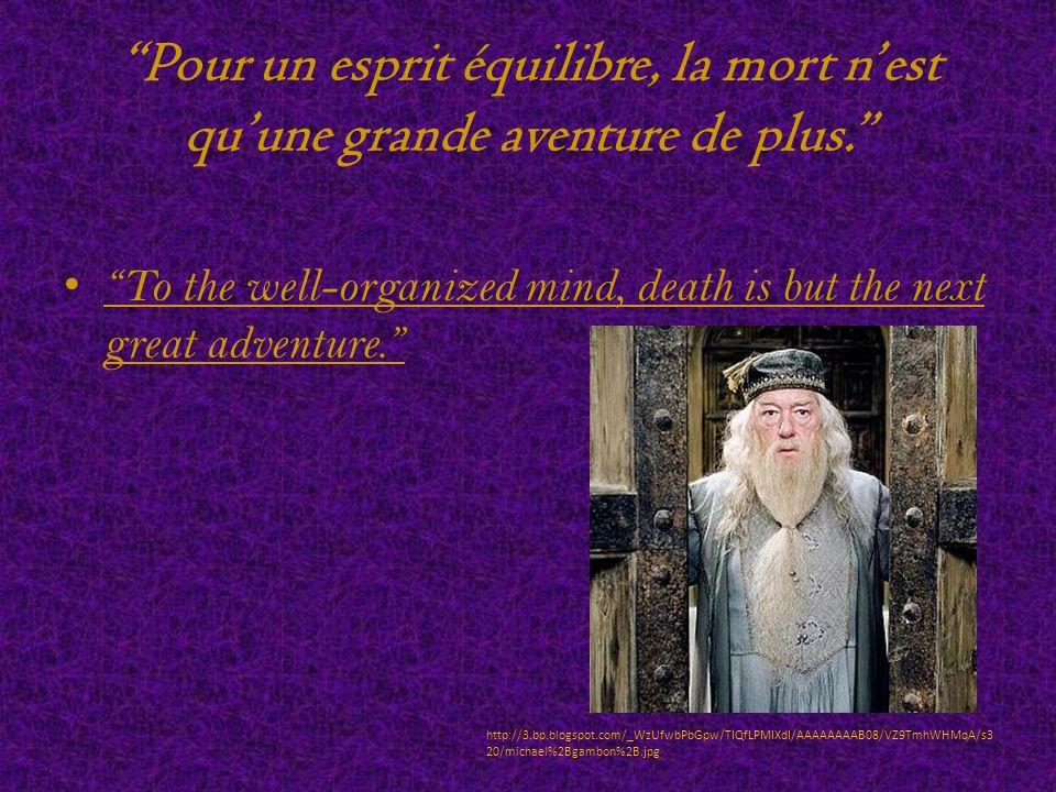 Pour un esprit équilibre, la mort n est qu une grande aventure de plus.