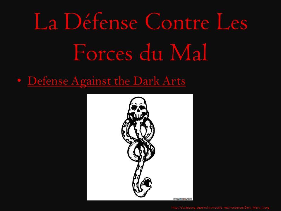 La Défense Contre Les Forces du Mal Defense Against the Dark Arts http://swansong.determinismsucks.net/nonsense/Dark_Mark_II.png
