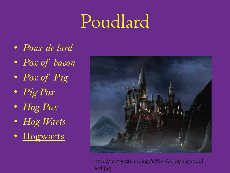 Poudlard Poux de lard Pox of bacon Pox of Pig Pig Pox Hog Pox Hog Warts Hogwarts http://potter80.unblog.fr/files/2009/05/poudl ard.jpg