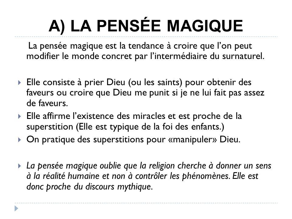 A) LA PENSÉE MAGIQUE La pensée magique est la tendance à croire que lon peut modifier le monde concret par lintermédiaire du surnaturel.