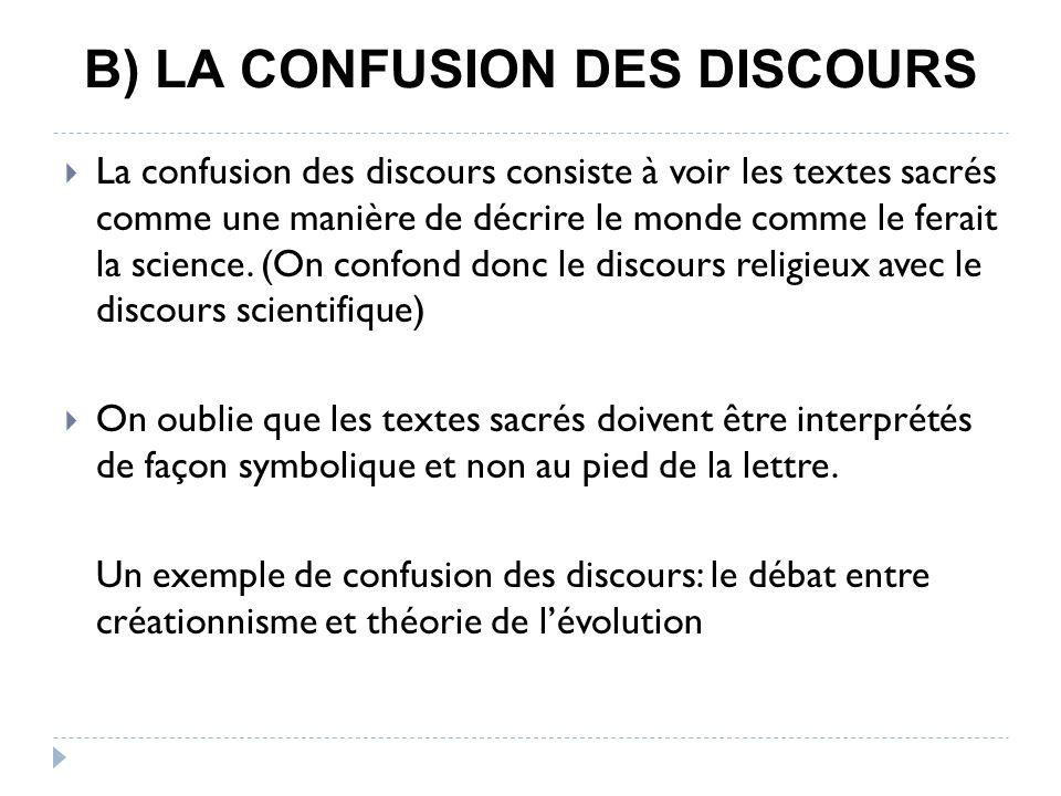 B) LA CONFUSION DES DISCOURS La confusion des discours consiste à voir les textes sacrés comme une manière de décrire le monde comme le ferait la science.