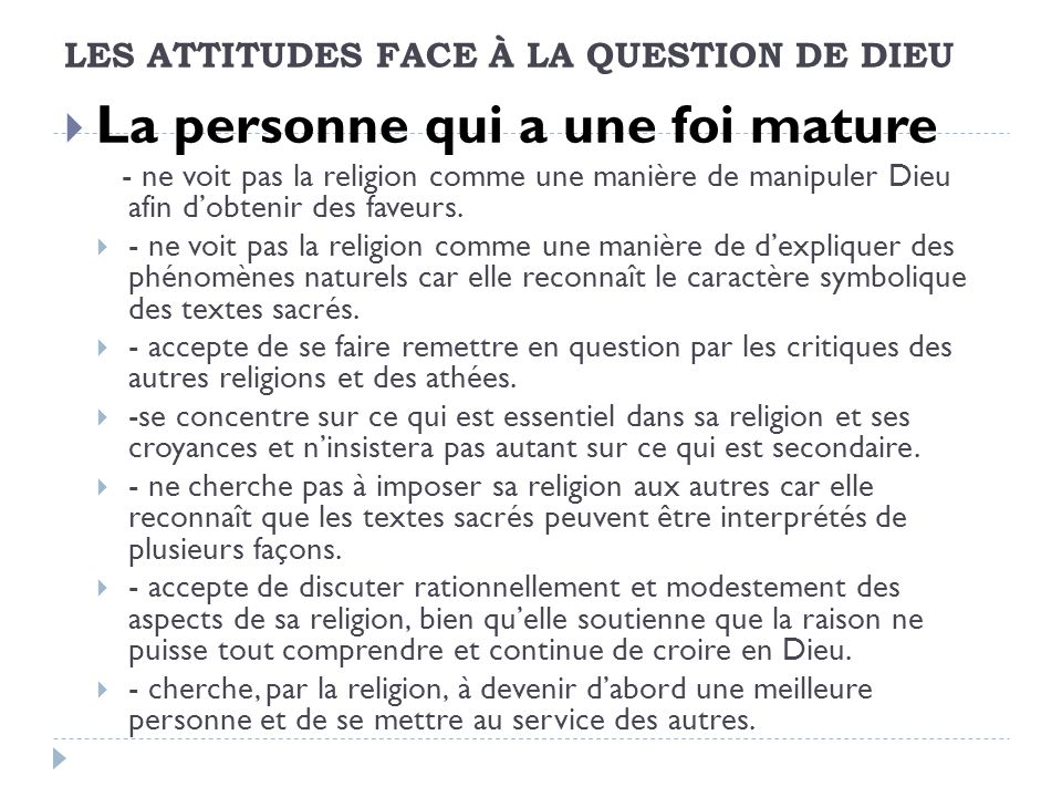 LES ATTITUDES FACE À LA QUESTION DE DIEU La personne qui a une foi mature - ne voit pas la religion comme une manière de manipuler Dieu afin dobtenir des faveurs.