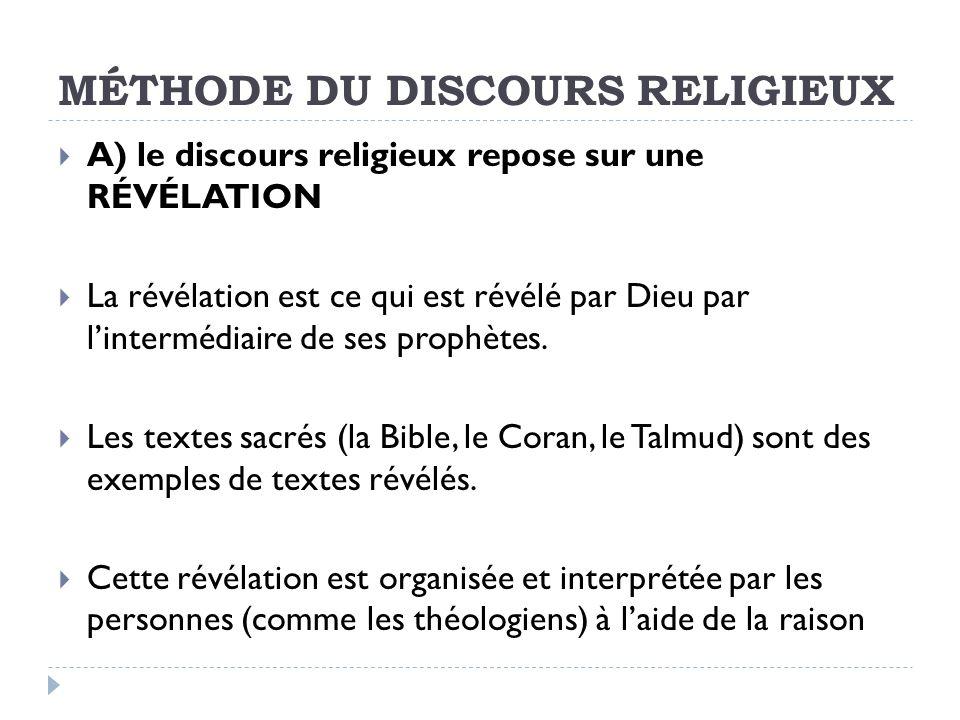 MÉTHODE DU DISCOURS RELIGIEUX A) le discours religieux repose sur une RÉVÉLATION La révélation est ce qui est révélé par Dieu par lintermédiaire de ses prophètes.