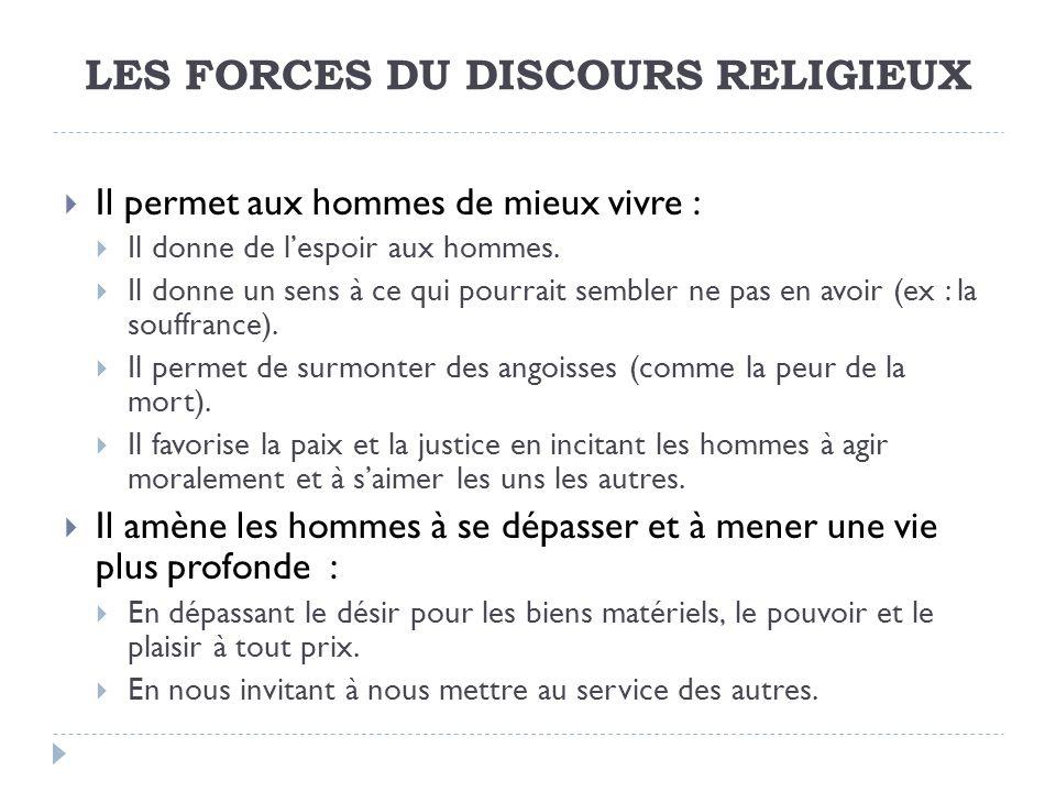LES FORCES DU DISCOURS RELIGIEUX Il permet aux hommes de mieux vivre : Il donne de lespoir aux hommes.