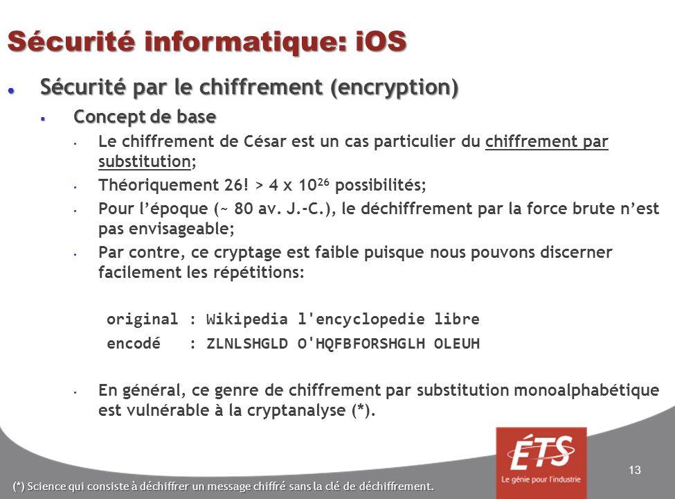 Sécurité informatique: iOS Sécurité par le chiffrement (encryption) Sécurité par le chiffrement (encryption) Concept de base Concept de base Le chiffrement de César est un cas particulier du chiffrement par substitution; Théoriquement 26.