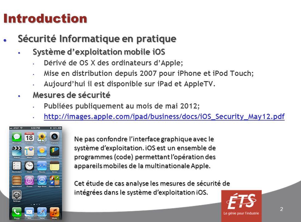 Sécurité informatique: iOS Anneaux de protection Anneaux de protection Modèle simplifié Modèle simplifié 3 Deux éléments remarquables: a) Le chiffrement (cryptographie) est au cœur de la protection; b) Lisolement des applications (App Sandbox) pour éliminer les contaminations.