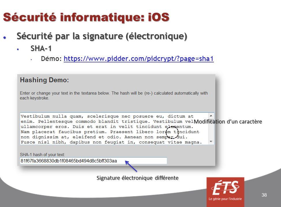 Sécurité informatique: iOS Sécurité par la signature (électronique) Sécurité par la signature (électronique) SHA-1 SHA-1 Démo: https://www.pidder.com/pidcrypt/ page=sha1https://www.pidder.com/pidcrypt/ page=sha1 38 Modification dun caractère Signature électronique différente