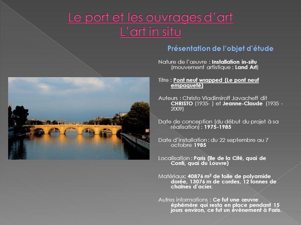 Présentation de lobjet détude Nature de lœuvre : Installation in-situ (mouvement artistique : Land Art ) Titre : Pont neuf wrapped (Le pont neuf empaq
