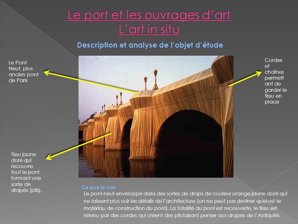 Description et analyse de lobjet détude Le Pont Neuf, plus ancien pont de Paris Tissu jaune doré qui recouvre tout le pont formant une sorte de drapés (plis).