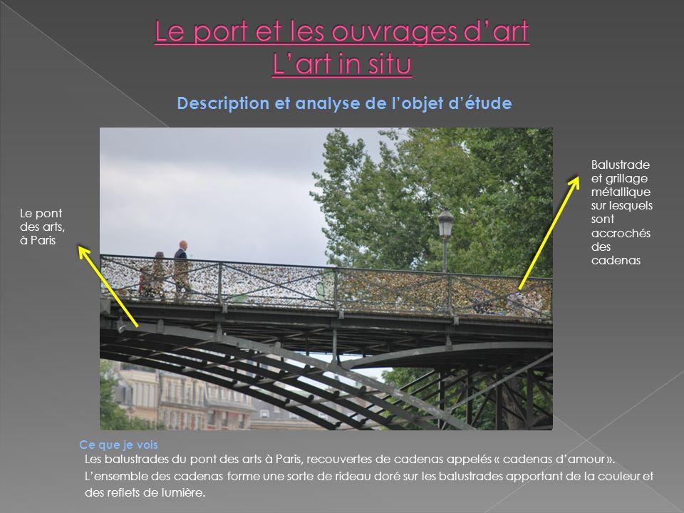 Description et analyse de lobjet détude Le pont des arts, à Paris Balustrade et grillage métallique sur lesquels sont accrochés des cadenas Ce que je