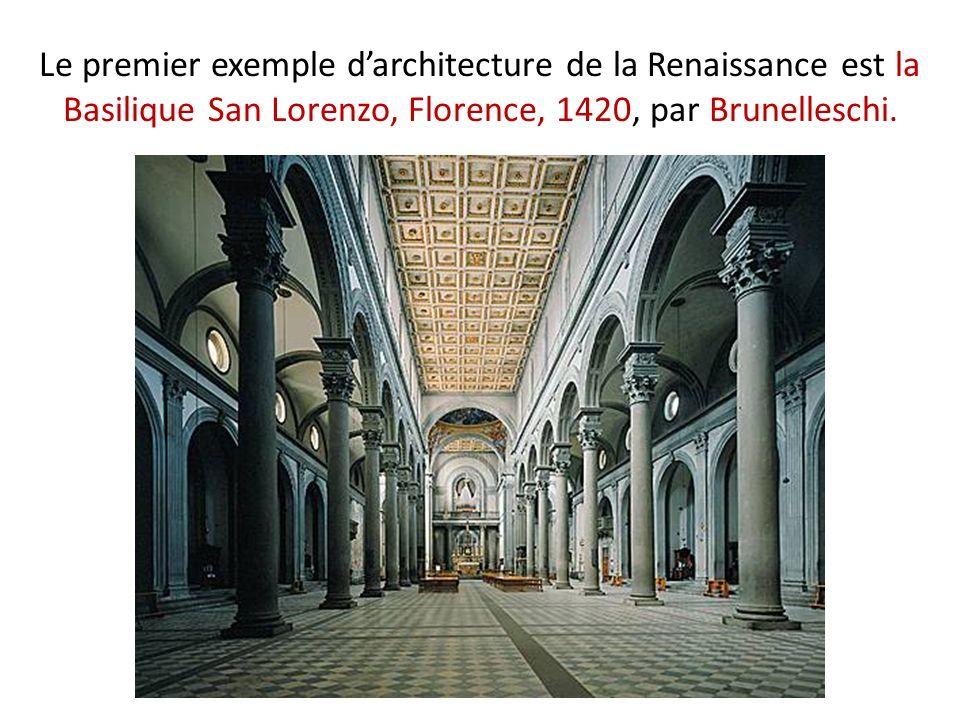 Le premier exemple darchitecture de la Renaissance est la Basilique San Lorenzo, Florence, 1420, par Brunelleschi.