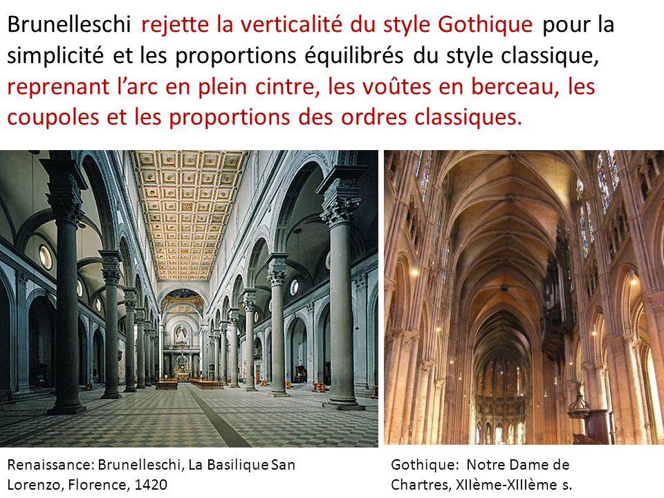 Brunelleschi rejette la verticalité du style Gothique pour la simplicité et les proportions équilibrés du style classique, reprenant larc en plein cintre, les voûtes en berceau, les coupoles et les proportions des ordres classiques.