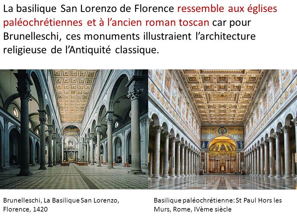 La basilique San Lorenzo de Florence ressemble aux églises paléochrétiennes et à lancien roman toscan car pour Brunelleschi, ces monuments illustraient larchitecture religieuse de lAntiquité classique.