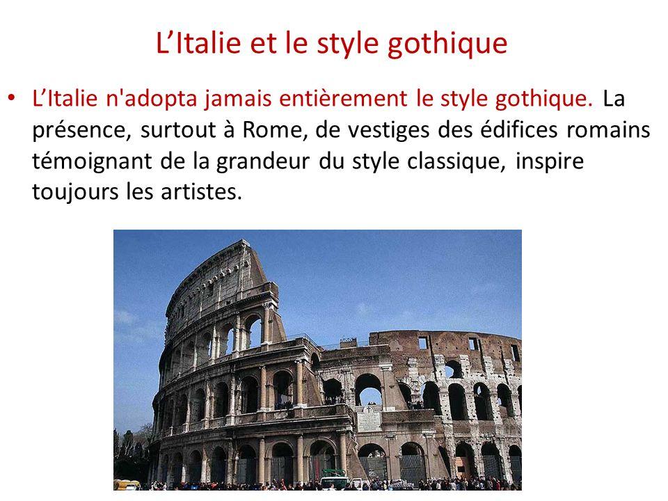 LItalie et le style gothique LItalie n adopta jamais entièrement le style gothique.