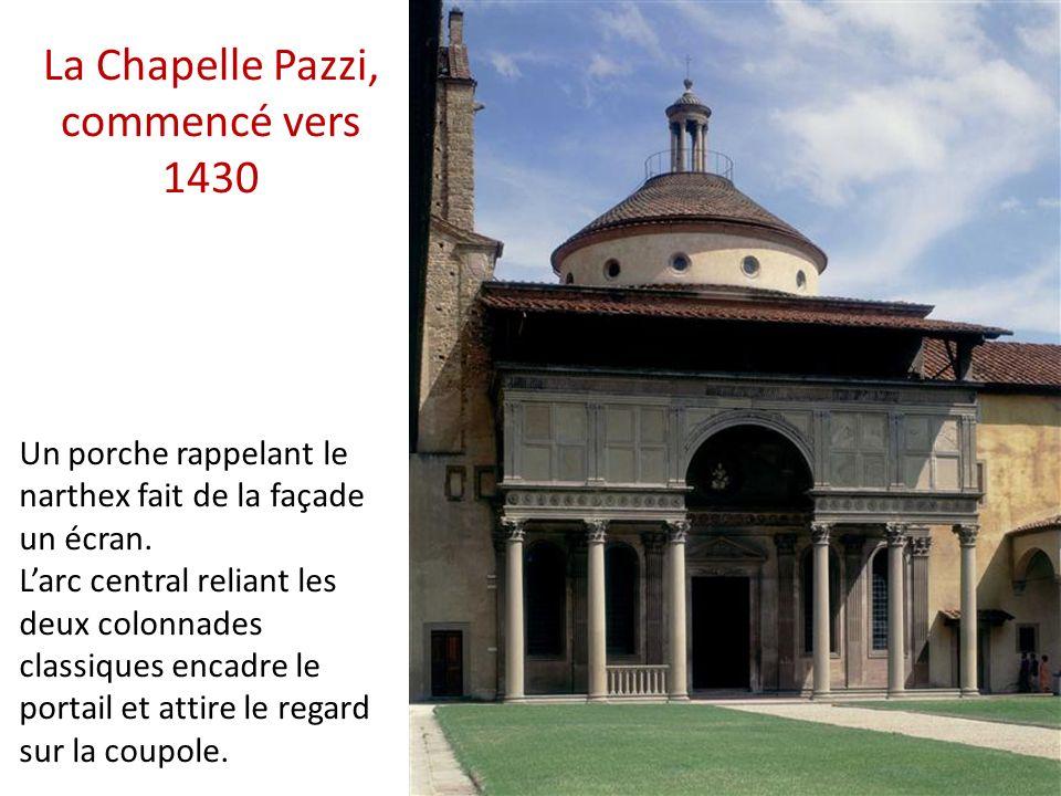 La Chapelle Pazzi, commencé vers 1430 Un porche rappelant le narthex fait de la façade un écran.