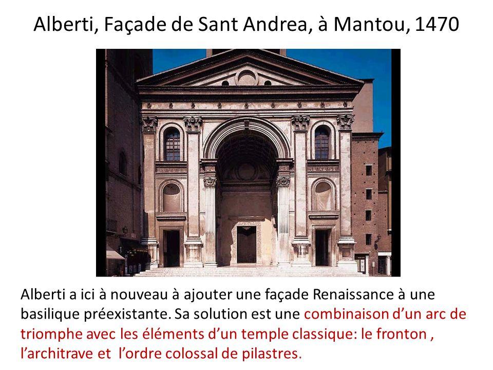 Alberti, Façade de Sant Andrea, à Mantou, 1470 Alberti a ici à nouveau à ajouter une façade Renaissance à une basilique préexistante.