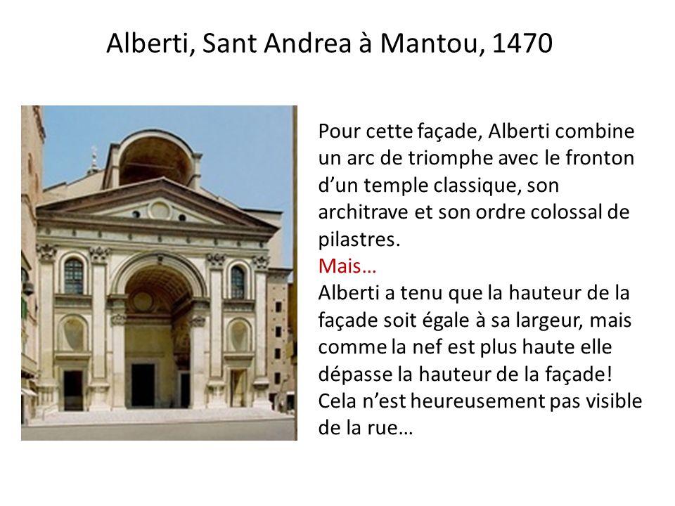 Alberti, Sant Andrea à Mantou, 1470 Pour cette façade, Alberti combine un arc de triomphe avec le fronton dun temple classique, son architrave et son ordre colossal de pilastres.