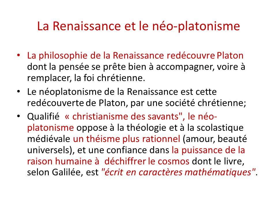La Renaissance et le néo-platonisme La philosophie de la Renaissance redécouvre Platon dont la pensée se prête bien à accompagner, voire à remplacer, la foi chrétienne.