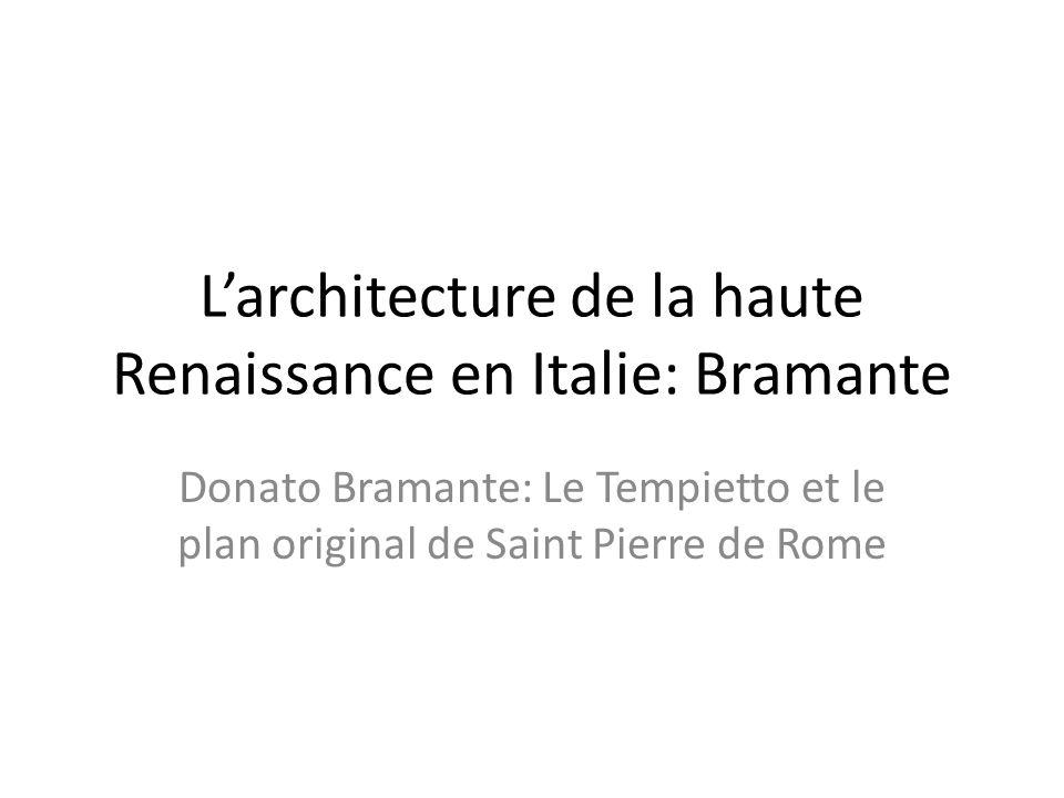 Larchitecture de la haute Renaissance en Italie: Bramante Donato Bramante: Le Tempietto et le plan original de Saint Pierre de Rome