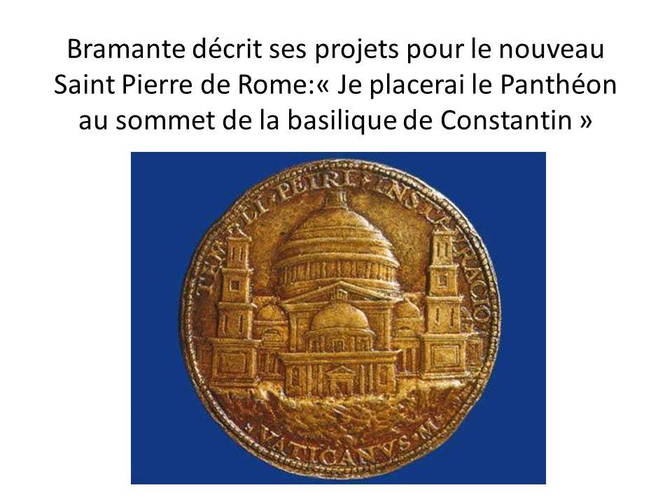 Bramante décrit ses projets pour le nouveau Saint Pierre de Rome:« Je placerai le Panthéon au sommet de la basilique de Constantin »