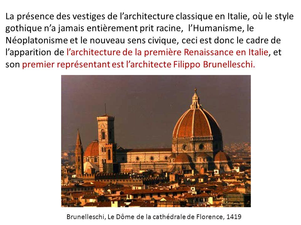 La présence des vestiges de larchitecture classique en Italie, où le style gothique na jamais entièrement prit racine, lHumanisme, le Néoplatonisme et le nouveau sens civique, ceci est donc le cadre de lapparition de larchitecture de la première Renaissance en Italie, et son premier représentant est larchitecte Filippo Brunelleschi.