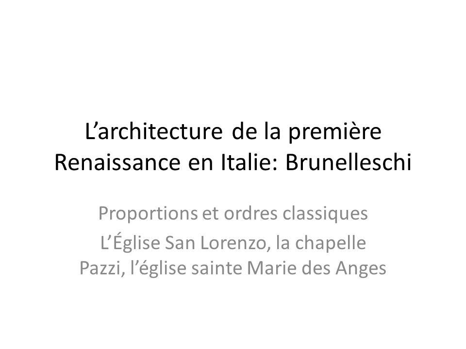 Larchitecture de la première Renaissance en Italie: Brunelleschi Proportions et ordres classiques LÉglise San Lorenzo, la chapelle Pazzi, léglise sainte Marie des Anges