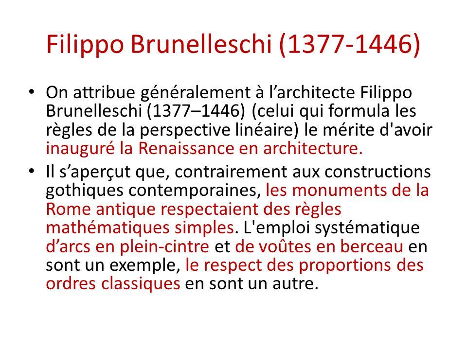 Filippo Brunelleschi (1377-1446) On attribue généralement à larchitecte Filippo Brunelleschi (1377–1446) (celui qui formula les règles de la perspective linéaire) le mérite d avoir inauguré la Renaissance en architecture.