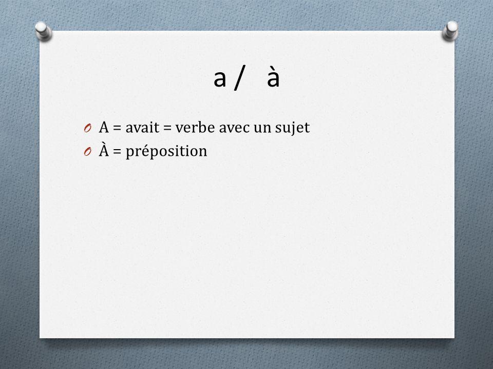 a / à O A = avait = verbe avec un sujet O À = préposition