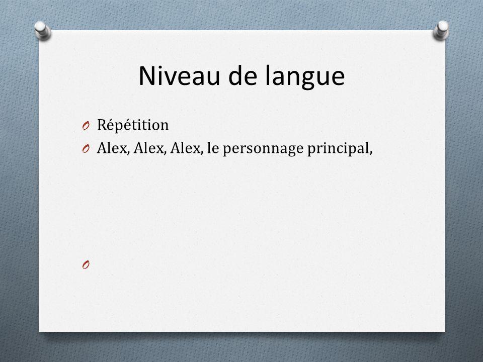 Niveau de langue O Répétition O Alex, Alex, Alex, le personnage principal, O