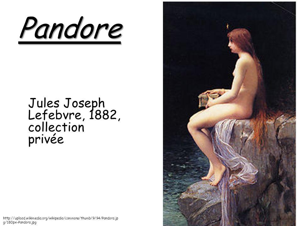 Pandore Jules Joseph Lefebvre, 1882, collection privée http://upload.wikimedia.org/wikipedia/commons/thumb/9/94/Pandora.jp g/180px-Pandora.jpg